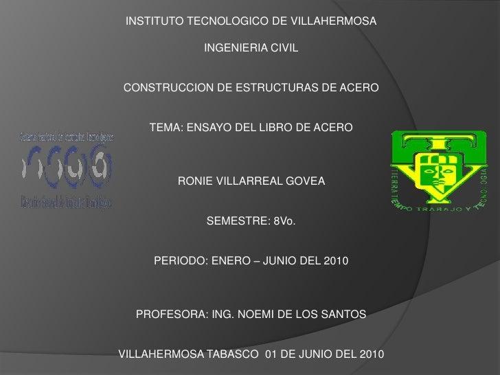 INSTITUTO TECNOLOGICO DE VILLAHERMOSA<br /><br />INGENIERIA CIVIL<br /><br /><br />CONSTRUCCION DE ESTRUCTURAS DE ACERO...