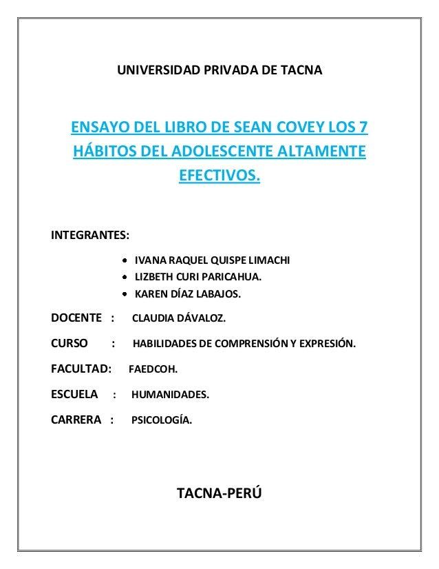 UNIVERSIDAD PRIVADA DE TACNAENSAYO DEL LIBRO DE SEAN COVEY LOS 7HÁBITOS DEL ADOLESCENTE ALTAMENTEEFECTIVOS.INTEGRANTES:IVA...