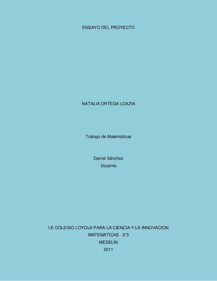 ENSAYO DEL PROYECTO<br />NATALIA ORTEGA LOAZIA<br />Trabajo de Matemáticas<br />Daniel Sánchez<br />Docente<br />I.E COLEG...