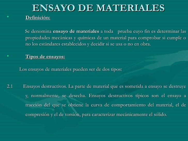 ENSAYO DE MATERIALES•       Definición:        Se denomina ensayo de materiales a toda prueba cuyo fin es determinar las  ...