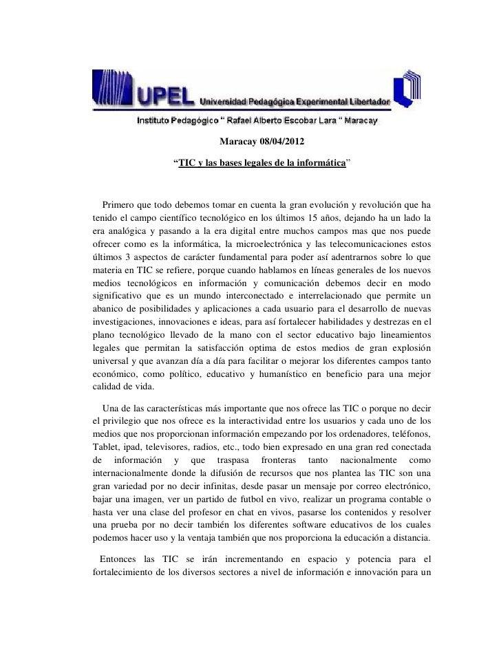 """Maracay 08/04/2012                    """"TIC y las bases legales de la informática""""   Primero que todo debemos tomar en cuen..."""
