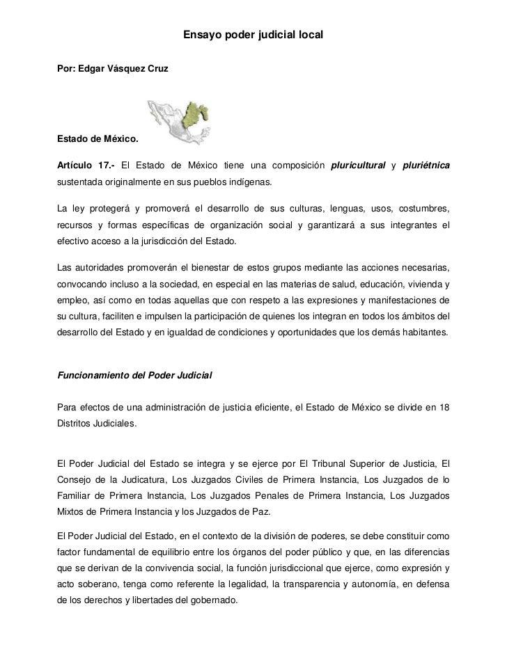 Ensayo poder judicial localPor: Edgar Vásquez CruzEstado de México.Artículo 17.- El Estado de México tiene una composición...