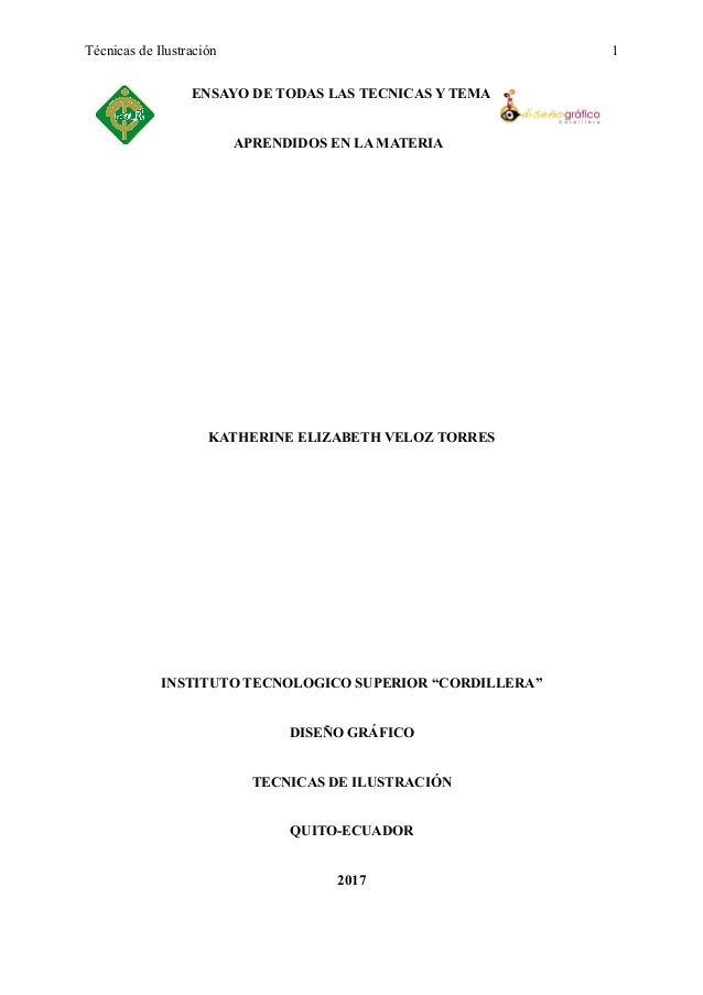 Técnicas de Ilustración ENSAYO DE TODAS LAS TECNICAS Y TEMA APRENDIDOS EN LA MATERIA KATHERINE ELIZABETH VELOZ TORRES INST...