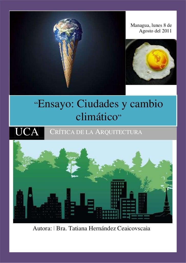 """Managua, lunes 8 de Agosto del 2011<br />Autora:   Bra. Tatiana Hernández Ceaicovscaia<br />""""Ensayo: Ciudades y cambio cli..."""