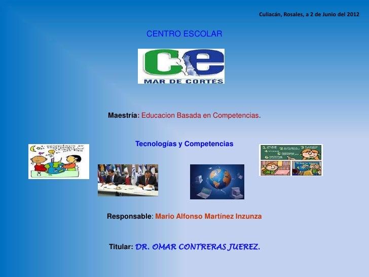 Culiacán, Rosales, a 2 de Junio del 2012          CENTRO ESCOLARMaestría: Educacion Basada en Competencias.       Tecnolog...