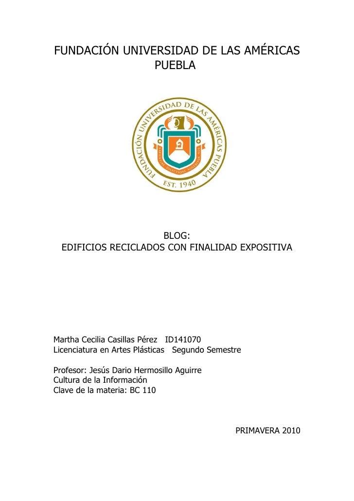 FUNDACIÓN UNIVERSIDAD DE LAS AMÉRICAS                PUEBLA                           BLOG:   EDIFICIOS RECICLADOS CON FIN...