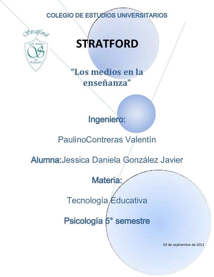 """COLEGIO DE ESTUDIOS UNIVERSITARIOS           STRATFORD         """"Los medios en la            enseñanza""""              Ingeni..."""