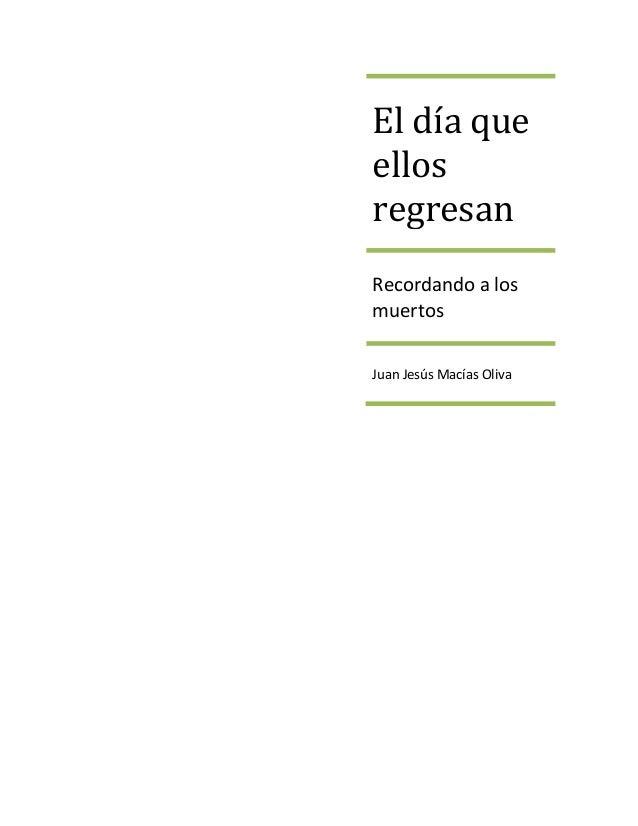 El día queellosregresanRecordando a losmuertosJuan Jesús Macías Oliva