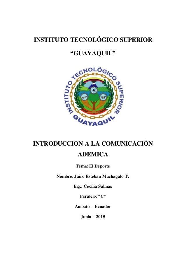 """1 INSTITUTO TECNOLÓGICO SUPERIOR """"GUAYAQUIL"""" INTRODUCCION A LA COMUNICACIÓN ADEMICA Tema: El Deporte Nombre: Jairo Esteban..."""