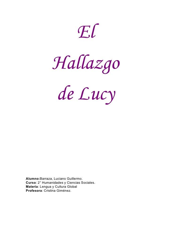 El                Hallazgo                de Lucy   Alumno:Barraza, Luciano Guillermo. Curso: 2° Humanidades y Ciencias So...