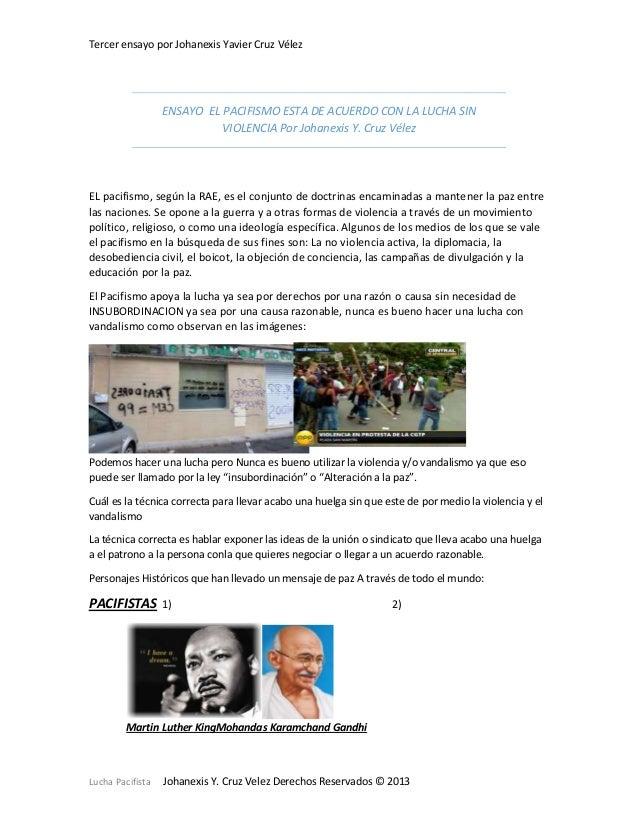 Tercer ensayo por Johanexis Yavier Cruz Vélez  ENSAYO EL PACIFISMO ESTA DE ACUERDO CON LA LUCHA SIN VIOLENCIA Por Johanexi...