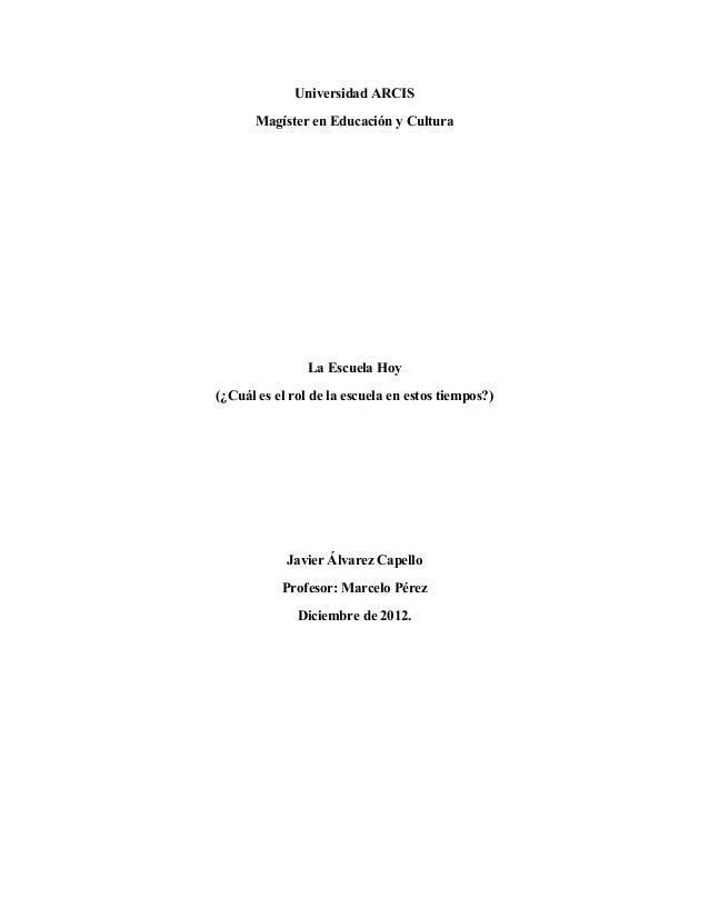 Universidad ARCIS       Magíster en Educación y Cultura                La Escuela Hoy(¿Cuál es el rol de la escuela en est...