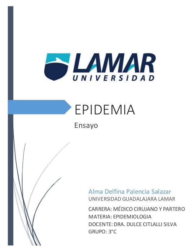 EPIDEMIA Ensayo Alma Delfina Palencia Salazar UNIVERSIDAD GUADALAJARA LAMAR CARRERA: MÉDICO CIRUJANO Y PARTERO MATERIA: EP...