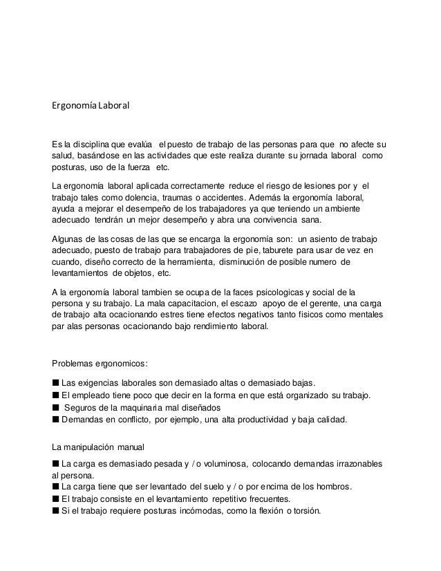 Ergonomía Laboral Es la disciplina que evalúa el puesto de trabajo de las personas para que no afecte su salud, basándose ...
