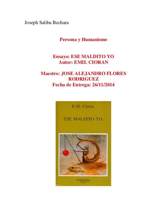 Joseph Saliba Bechara  Persona y Humanismo  Ensayo: ESE MALDITO YO  Autor: EMIL CIORAN  Maestro: JOSE ALEJANDRO FLORES  RO...