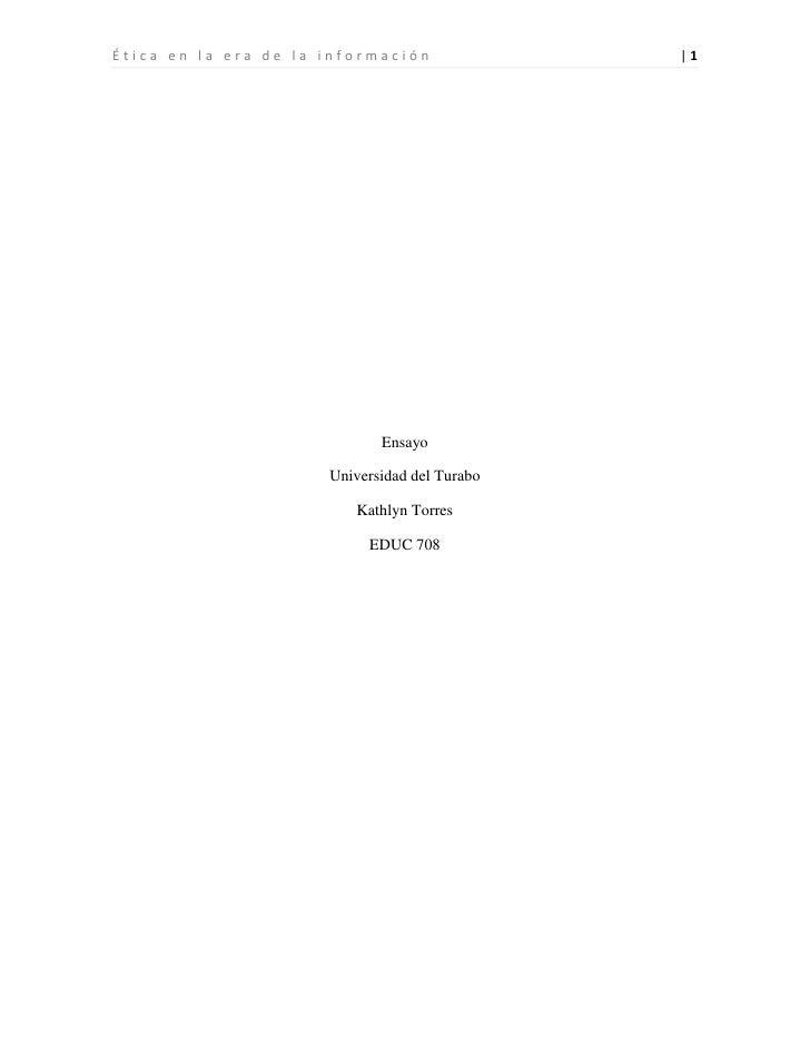 Ensayo<br />Universidad del Turabo<br />Kathlyn Torres<br />EDUC 708<br />Ética en la era de la información<br />No cabe d...