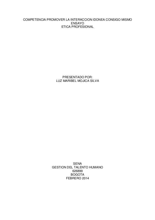 COMPETENCIA PROMOVER LA INTERACCION IDONEA CONSIGO MISMO ENSAYO ETICA PROFESIONAL  PRESENTADO POR: LUZ MARIBEL MOJICA SILV...