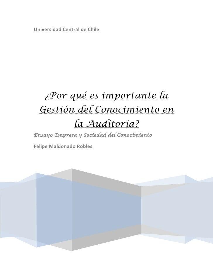Universidad Central de Chile    ¿Por qué es importante la  Gestión del Conocimiento en                 la Auditoria?Ensayo...