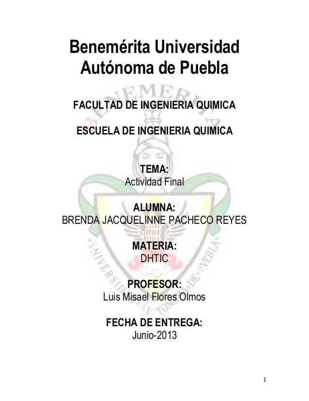 1 Benemérita Universidad Autónoma de Puebla FACULTAD DE INGENIERIA QUIMICA ESCUELA DE INGENIERIA QUIMICA TEMA: Actividad F...