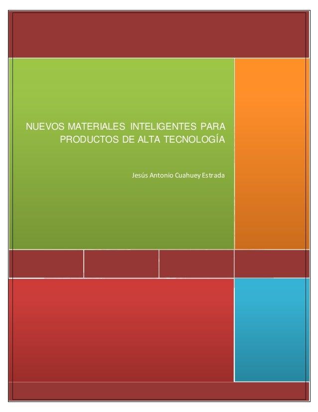 NUEVOS MATERIALES INTELIGENTES PARA PRODUCTOS DE ALTA TECNOLOGÍA Jesús Antonio Cuahuey Estrada