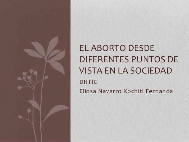 DHTIC Eliosa Navarro Xochitl Fernanda EL ABORTO DESDE DIFERENTES PUNTOS DE VISTA EN LA SOCIEDAD
