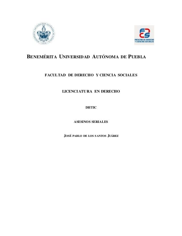 BENEMÉRITA UNIVERSIDAD AUTÓNOMA DE PUEBLA FACULTAD DE DERECHO Y CIENCIA SOCIALES LICENCIATURA EN DERECHO DHTIC ASESINOS SE...