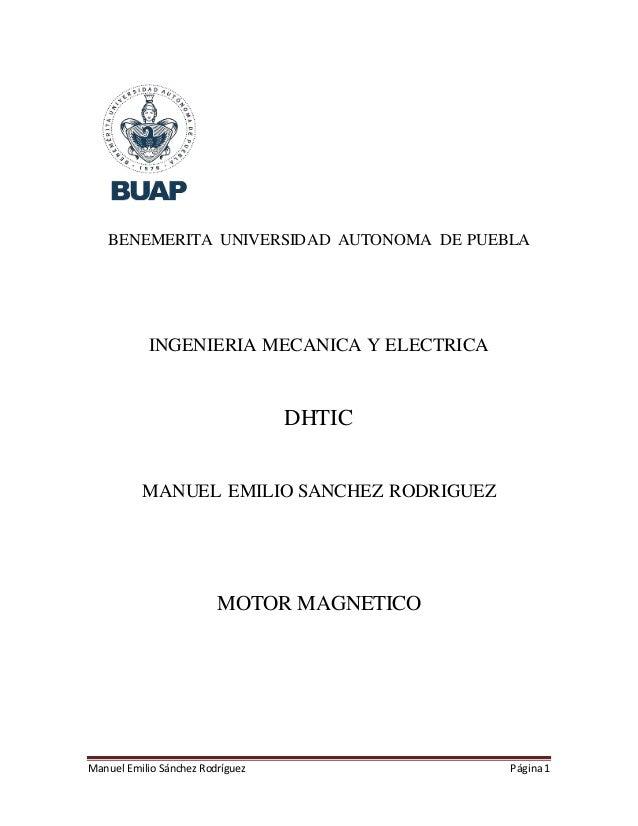 Manuel Emilio Sánchez Rodríguez Página1 BENEMERITA UNIVERSIDAD AUTONOMA DE PUEBLA INGENIERIA MECANICA Y ELECTRICA DHTIC MA...