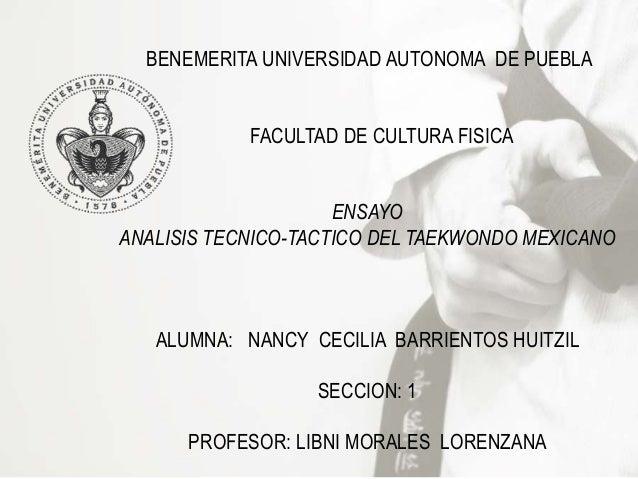 BENEMERITA UNIVERSIDAD AUTONOMA DE PUEBLA FACULTAD DE CULTURA FISICA ENSAYO ANALISIS TECNICO-TACTICO DEL TAEKWONDO MEXICAN...