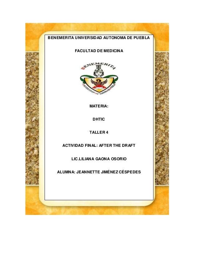 BENEMERITA UNIVERSIDAD AUTONOMA DE PUEBLA FACULTAD DE MEDICINA MATERIA: DHTIC TALLER 4 ACTIVIDAD FINAL: AFTER THE DRAFT LI...