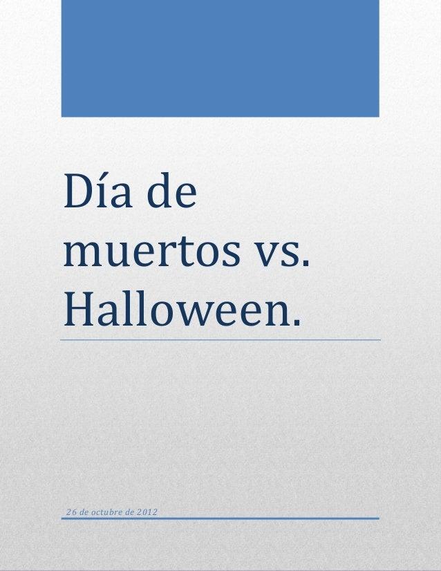 Día demuertos vs.Halloween.26 de octubre de 2012