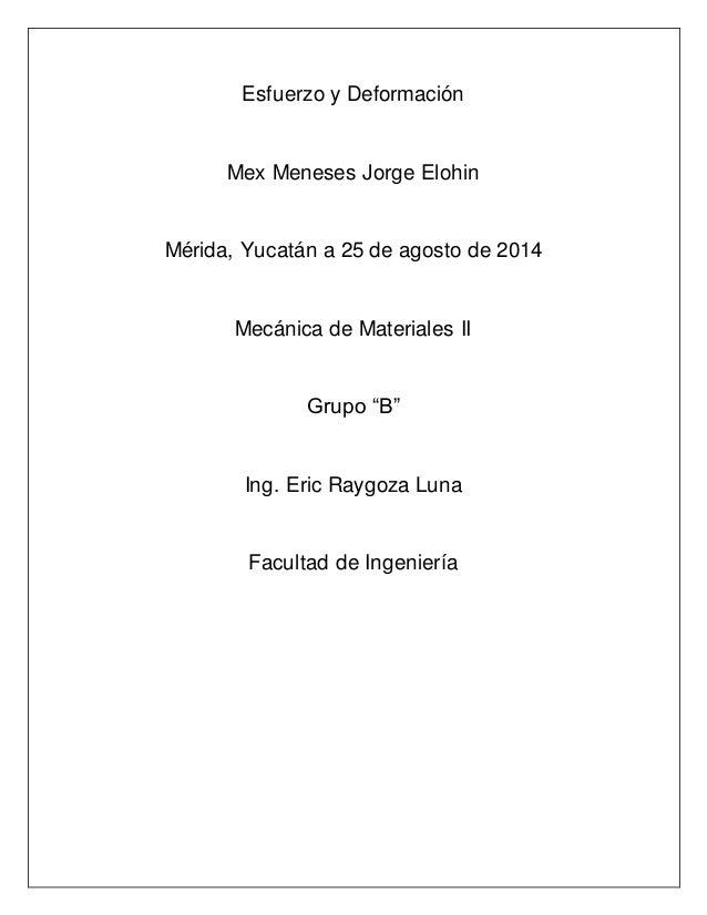 Esfuerzo y Deformación  Mex Meneses Jorge Elohin  Mérida, Yucatán a 25 de agosto de 2014  Mecánica de Materiales II  Grupo...