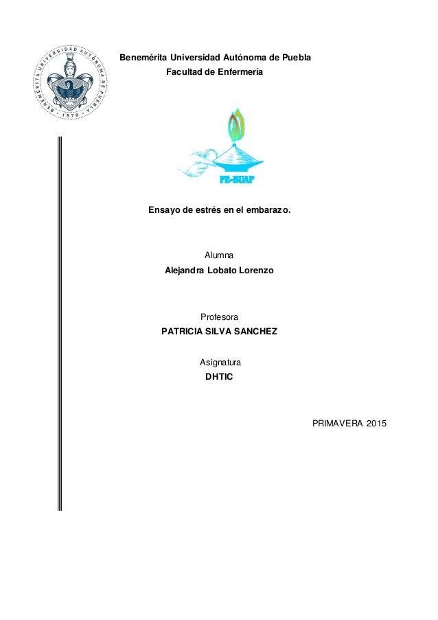 Benemérita Universidad Autónoma de Puebla Facultad de Enfermería Ensayo de estrés en el embarazo. Alumna Alejandra Lobato ...