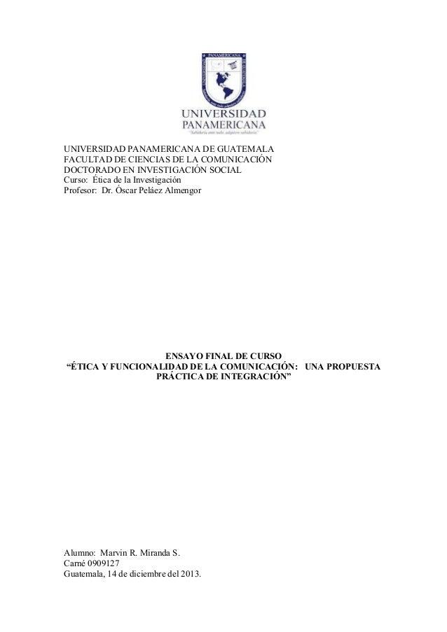 UNIVERSIDAD PANAMERICANA DE GUATEMALA FACULTAD DE CIENCIAS DE LA COMUNICACIÓN DOCTORADO EN INVESTIGACIÓN SOCIAL Curso: Éti...