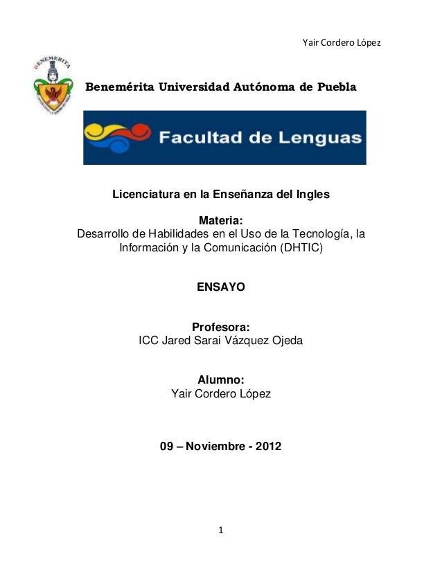 Yair Cordero López Benemérita Universidad Autónoma de Puebla      Licenciatura en la Enseñanza del Ingles                 ...
