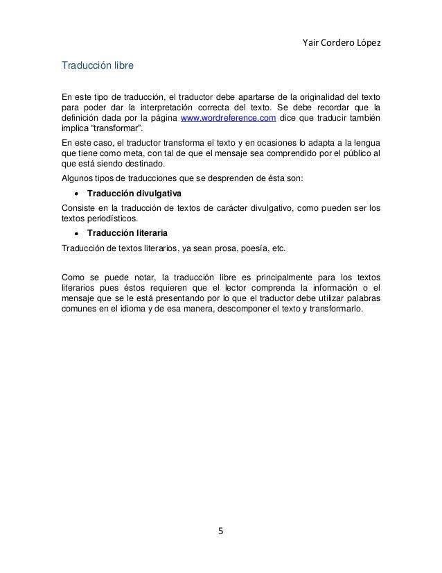 Yair Cordero LópezTraducción libreEn este tipo de traducción, el traductor debe apartarse de la originalidad del textopara...