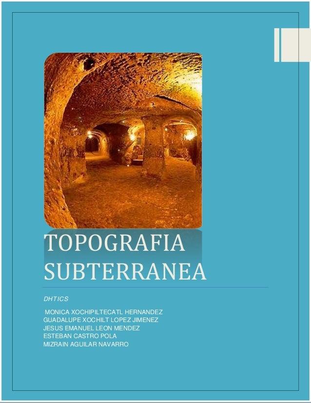 TOPOGRAFIA SUBTERRANEA DHTICS MONICA XOCHIPILTECATL HERNANDEZ GUADALUPE XOCHILT LOPEZ JIMENEZ JESUS EMANUEL LEON MENDEZ ES...