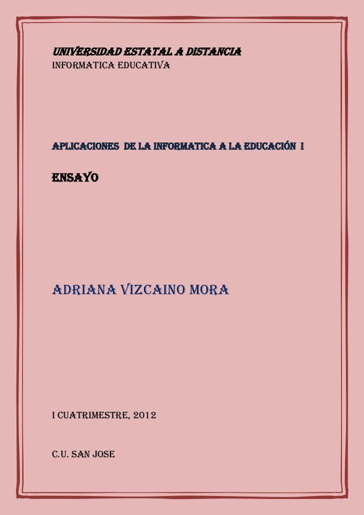 UNIVERSIDAD ESTATAL A DISTANCIAINFORMATICA EDUCATIVAAPLICACIONES de la INFORMATICA a la educación IEnsayoADRIANA VIZCAINO ...