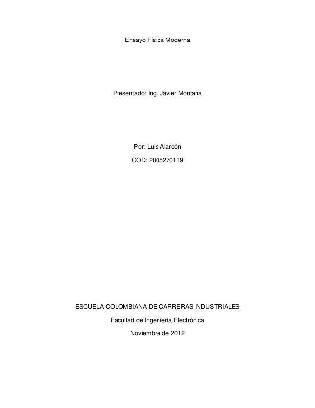 Ensayo Física Moderna         Presentado: Ing. Javier Montaña                 Por: Luis Alarcón                COD: 200527...