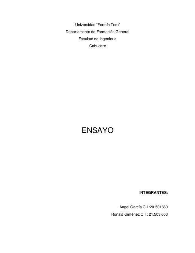 """Universidad """"Fermín Toro"""" Departamento de Formación General Facultad de Ingeniería Cabudare ENSAYO INTEGRANTES: Angel Garc..."""