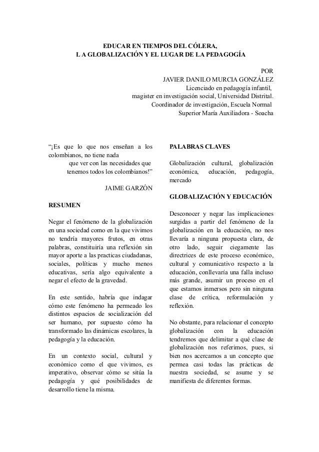 EDUCAR EN TIEMPOS DEL CÓLERA, LA GLOBALIZACIÓN Y EL LUGAR DE LA PEDAGOGÍA POR JAVIER DANILO MURCIA GONZÁLEZ Licenciado en ...