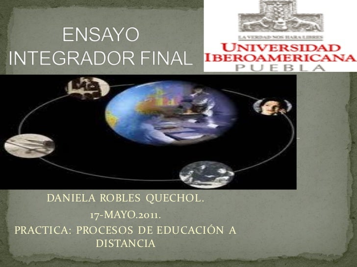 DANIELA ROBLES QUECHOL.            17-MAYO.2011.PRACTICA: PROCESOS DE EDUCACIÓN A             DISTANCIA