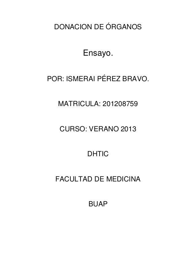 DONACION DE ÓRGANOS Ensayo. POR: ISMERAI PÉREZ BRAVO. MATRICULA: 201208759 CURSO: VERANO 2013 DHTIC FACULTAD DE MEDICINA B...