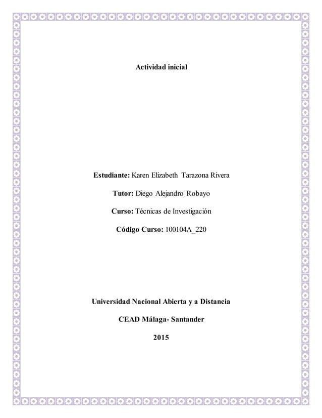 Actividad inicial Estudiante: Karen Elizabeth Tarazona Rivera Tutor: Diego Alejandro Robayo Curso: Técnicas de Investigaci...