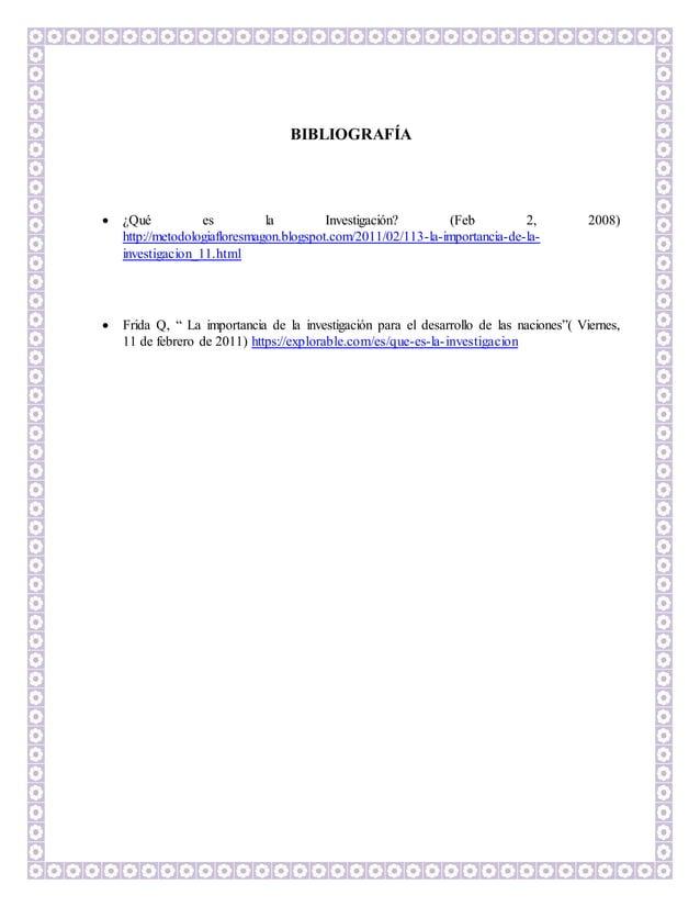 BIBLIOGRAFÍA  ¿Qué es la Investigación? (Feb 2, 2008) http://metodologiafloresmagon.blogspot.com/2011/02/113-la-importanc...