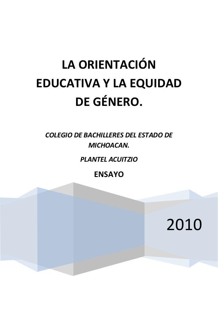 LA ORIENTACIÓNEDUCATIVA Y LA EQUIDAD     DE GÉNERO.   COLEGIO DE BACHILLERES DEL ESTADO DE               MICHOACAN.       ...