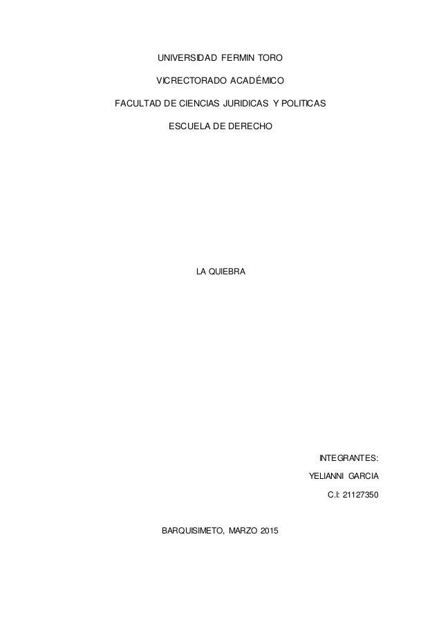 UNIVERSIDAD FERMIN TORO VICRECTORADO ACADÉMICO FACULTAD DE CIENCIAS JURIDICAS Y POLITICAS ESCUELA DE DERECHO LA QUIEBRA IN...