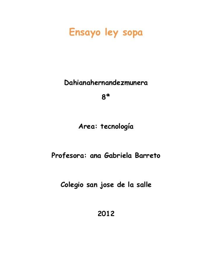 Ensayo ley sopa   Dahianahernandezmunera              8ª       Area: tecnologíaProfesora: ana Gabriela Barreto  Colegio sa...