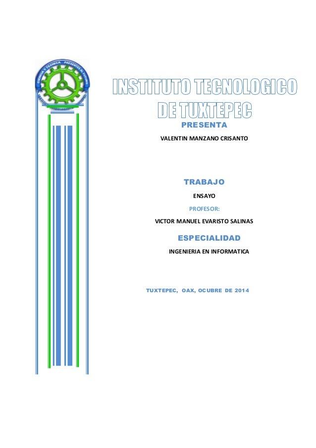 PRESENTA  VALENTIN MANZANO CRISANTO  TRABAJO  ENSAYO  PROFESOR:  VICTOR MANUEL EVARISTO SALINAS  ESPECIALIDAD  INGENIERIA ...