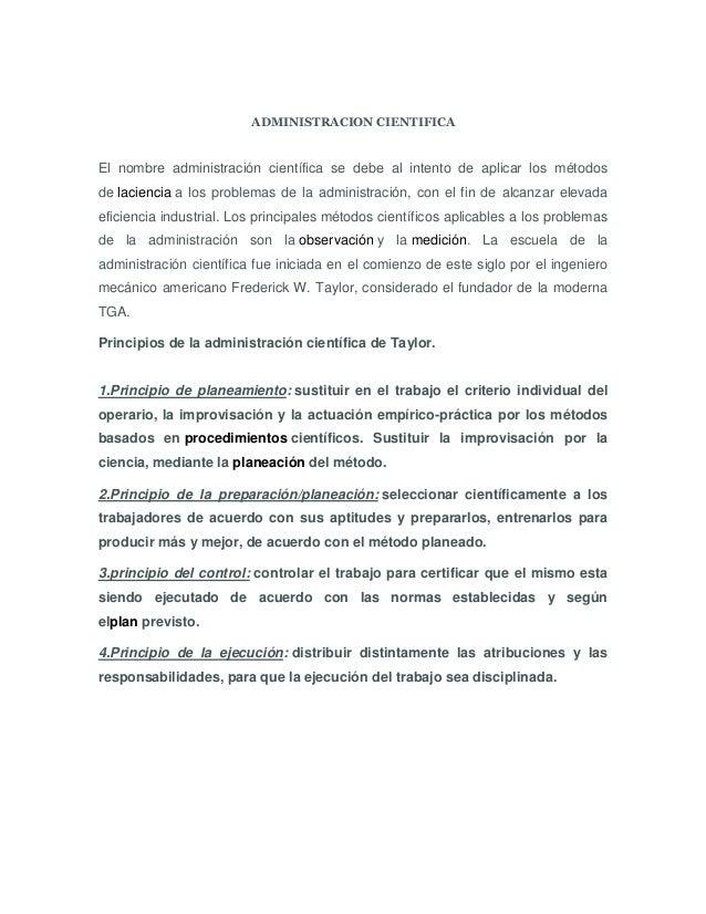 ADMINISTRACION CIENTIFICAEl nombre administración científica se debe al intento de aplicar los métodosde laciencia a los p...