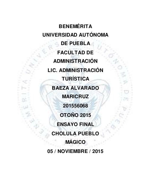 BENEMÉRITA UNIVERSIDAD AUTÓNOMA DE PUEBLA FACULTAD DE ADMINISTRACIÓN LIC. ADMINISTRACIÓN TURÍSTICA BAEZA ALVARADO MARICRUZ...